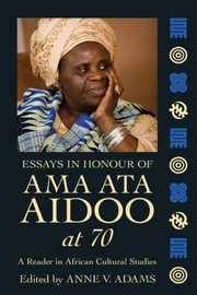 Cover of: A Festschrift For Ama Ata Aidoo On The Occasion Of Her 70th Birthday