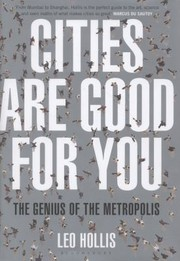 Cover of: Cities Are Good For You The Genius Of The Metropolis