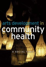 Cover of: Arts Development In Community Health A Social Tonic