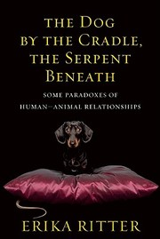 Cover of: The Dog By The Cradle The Serpent Beneath Some Paradoxes Of Humananimal Relationships
