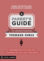 Cover of: A Parents Guide To Understanding Teenage Girls Remembering Who She Was Celebrating Who Shes Becoming