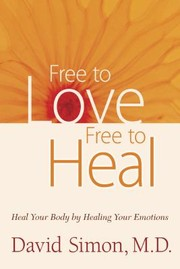 Cover of: Free To Love Free To Heal Heal Your Body By Healing Your Emotions