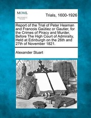 Cover of: Report Of The Trial Of Peter Heaman And Francois Ga Tiez Or Gautier For The