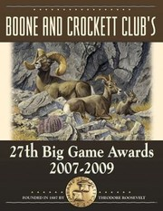 Cover of: Boone And Crockett Clubs 27th Big Game Awards 20072009 A Book Of The Boone And Crockett Club Containing Tabulations Of Outstanding North American Big Game Trophies Accepted During The 27th Awards Entry Period Of 20072009