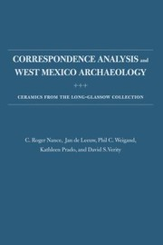 Cover of: Correspondence Analysis And West Mexico Archaeology Ceramics From The Longglassow Collection