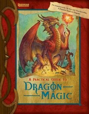 Cover of: A Practical Guide To Dragon Magic Inscribed By Sindri Suncatcher The Greatest Kender Wizard Who Ever Lived And Honorary Dragon