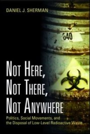 Cover of: Not Here Not There Not Anywhere Politics Social Movements And The Disposal Of Lowlevel Radioactive Waste