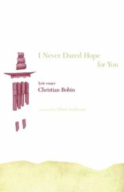 Cover of: I Never Dared Hope For You Lyric Essays