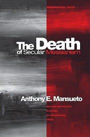 Cover of: The Death Of Secular Messianism Religion And Politics In An Age Of Civilizational Crisis