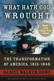 Cover of: What Hath God Wrought The Transformation Of America 18151848