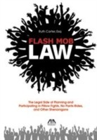 Cover of: Flash Mob Law The Legal Side Of Planning And Participating In Pillow Fights No Pants Rides And Other Shenanigans