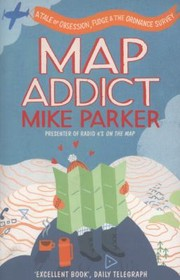 Cover of: Map Addict A Tale Of Obsession Fudge The Ordnance Survey