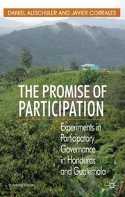 Cover of: The Promise Of Participation Experiments In Participatory Governance In Honduras And Guatemala