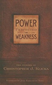 Cover of: Power Perfected In Weakness The Journal Of Christopher J Klicka