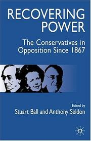 Cover of: Recovering Power: The Conservatives in Opposition Since 1867