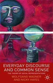 Cover of: EVERYDAY DISCOURSE AND COMMON SENSE: THE THEORY OF SOCIAL REPRESENTATIONS