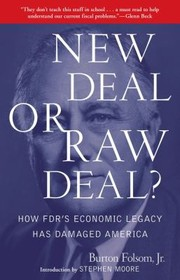 New Deal Or Raw Deal How Fdrs Economic Legacy Has Damaged America