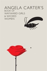 Cover of: Angela Carters Book Of Wayward Girls And Wicked Women An Anthology Of Stories