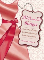Cover of: Bridesmaid On A Budget How To Be A Brilliant Bridesmaid Without Breaking The Bank