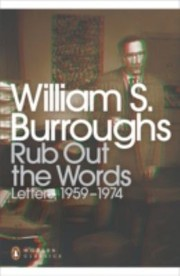 Cover of: Rub Out The Words The Letters Of William S Burroughs 19591974