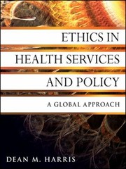 Cover of: Ethics In Health Services And Policy A Global Approach