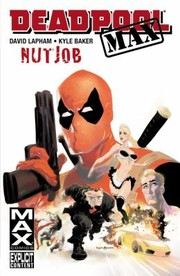 Cover of: Deadpool Max Nut Job Writer David Lapham Artist Kyle Baker Letterer Vcs Clayton Cowles