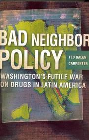 Cover of: Bad Neighbor Policy: Washington's Futile War on Drugs in Latin America