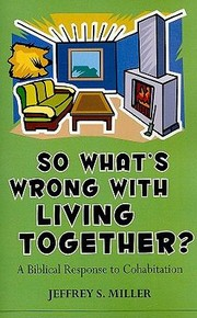Cover of: So Whats Wrong With Living Together A Biblical Response To Cohabitation