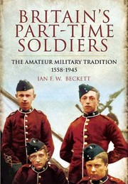 Cover of: Britains Parttime Soldiers The Amateur Military Tradition 15581945