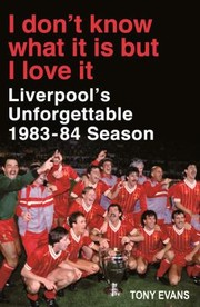 Cover of: I Dont Know What It Is But I Love It Liverpools Unforgettable 198384 Season