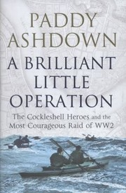 Cover of: A Brilliant Little Operation The Cockleshell Heroes And The Greatest Raid Of Ww2