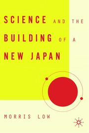 Cover of: Science and the Building of a New Japan (Studies of the Weatherhead East Asian Institute, Columbia University) | Morris Low