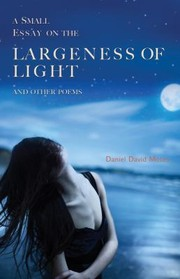 Cover of: A Small Essay On The Largeness Of Light And Other Poems