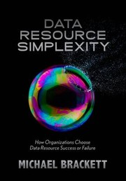 Cover of: Data Resource Simplexity How Organizations Choose Data Resource Success Or Failure