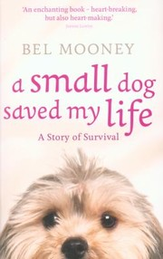 Cover of: A Small Dog Saved My Life A Story Of Survival