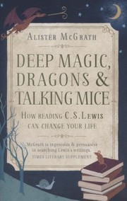 Cover of: Deep Magic Dragons And Talking Mice How Reading Cs Lewis Can Change Your Life