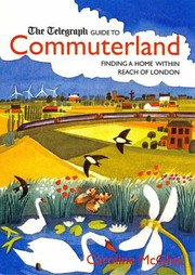 Cover of: The Daily Telegraph Guide To Commuterland Finding A Home Within Reach Of London