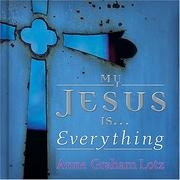 Cover of: My Jesus is . . . Everything!