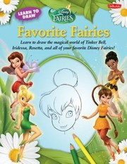Cover of: Favorite Fairies Learn To Draw The Magical World Of Tinker Bell Iridessa Rosetta And All Of Your Favorite Disney Fairies