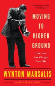 Cover of: Moving To Higher Ground How Jazz Can Change Your Life
