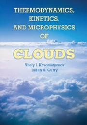 Cover of: Thermodynamics Kinetics And Microphysics Of Clouds