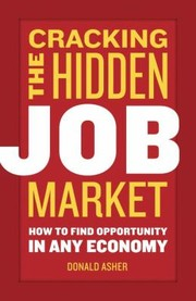 Cover of: Cracking The Hidden Job Market How To Find Opportunity In Any Economy