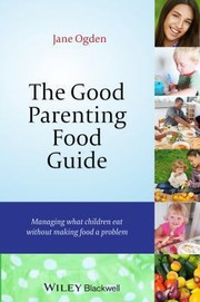 Cover of: The Good Parenting Food Guide Managing What Children Eat Without Making Food A Problem