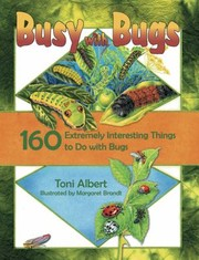 Cover of: Busy With Bugs 160 Extremely Interesting Activities To Do With Bugs