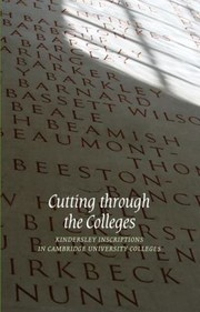 Cover of: Cutting Through The Colleges Kindersley Inscriptions In Cambridge University Colleges