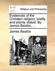 Cover of: Evidences of the Christian Religion Briefly and Plainly Stated by James Beattie