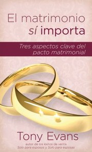 Cover of: El Matrimonio Si Importa Marriage Does Matter Tres Aspectos Claves Del Pacto Matrimonialthree Key Aspects Of The Marriage Covenant