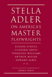 Cover of: Stella Adler On Americas Master Playwrights Eugene Oneill Thornton Wilder Clifford Odets William Saroyan Tennessee Williams William Inge Arthur Miller Edward Albee
