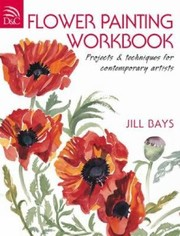 Cover of: Flower Painting Workbook Projects And Techniques For Contemporary Artists