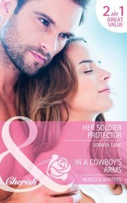Cover of: Her Soldier Protector  In a Cowboys Arms